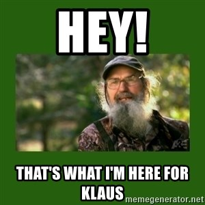 Si Robertson - Hey! That's what I'm here for Klaus