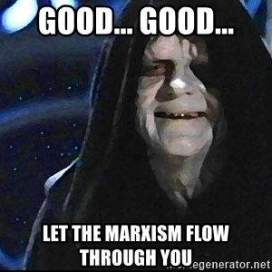 Star Wars Emperor - good... good... let the marxism flow through you