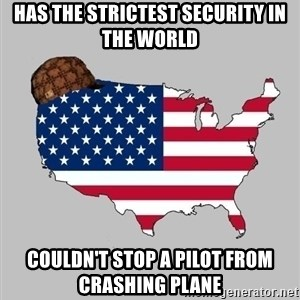 Scumbag America2 - has the strictest security in the world couldn't stop a pilot from crashing plane