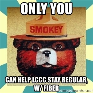 Smokey the Bear - only you can help LCCC stay regular, w/ Fiber