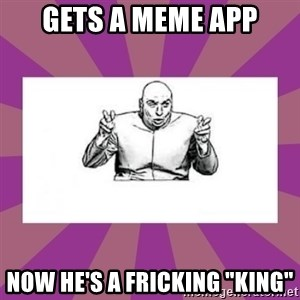 "'dr. evil' air quote - gets a meme app now he's a fricking ""king"""