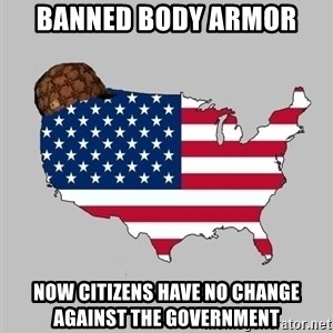 Scumbag America2 - banned body armor now citizens have no change against the government