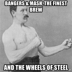 Overly Manly Man, man - Bangers & Mash, The Finest Brew And the wheels of steel