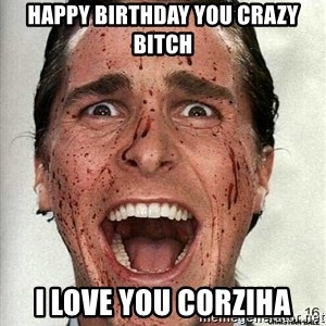 american psycho - happy birthday you crazy bitch i love you corziha