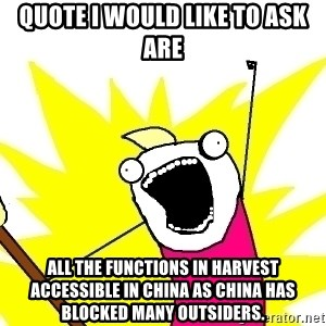 X ALL THE THINGS - quote I would like to ask are all the functions in harvest accessible in China as China has blocked many outsiders.
