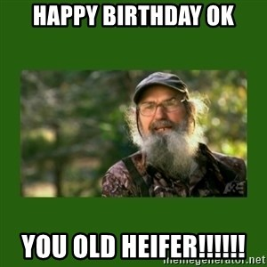 Si Robertson - Happy birthday ok you old heifer!!!!!!