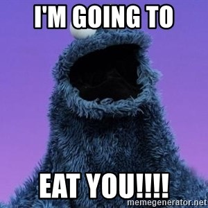 Cookie Monster Advice - I'm going to  EAT YOU!!!!