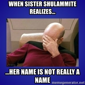 Picard facepalm  - When sister Shulammite realizes... ...her name is not really a name