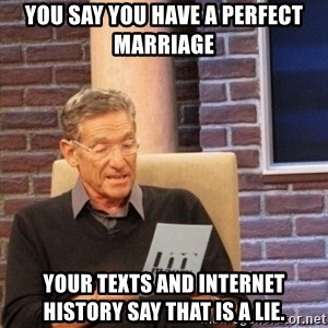 maury lie determined - You say you have a perfect marriage your texts and internet history say that is a lie.