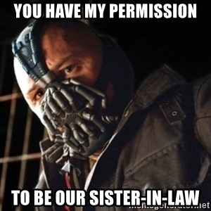 Only then you have my permission to die - You have my permission to be our sister-in-law