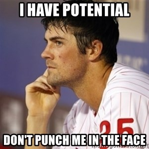 Thinking Hamels - I have potential Don't punch me in the face