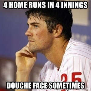 Thinking Hamels - 4 home runs in 4 innings douche face sometimes