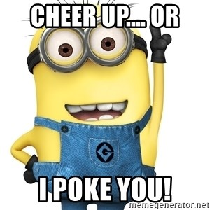 Despicable Me Minion - cheer up.... or i poke you!