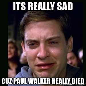crying peter parker - its really sad cuz paul walker really died