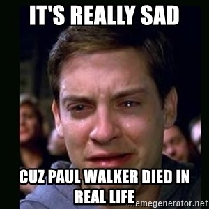 crying peter parker - it's really sad cuz paul walker died in real life