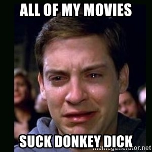 crying peter parker - all of my movies suck donkey dick