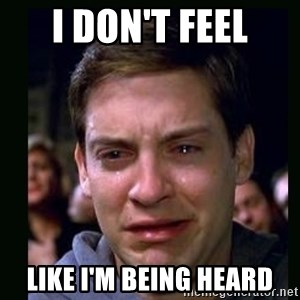 crying peter parker - i don't feel like i'm being heard