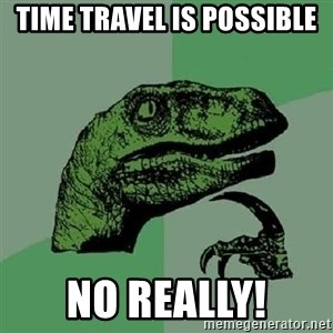 Philosoraptor - time travel is possible no really!