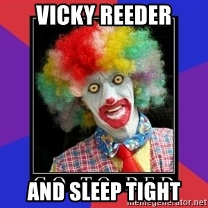 go to bed clown  - Vicky Reeder And Sleep Tight