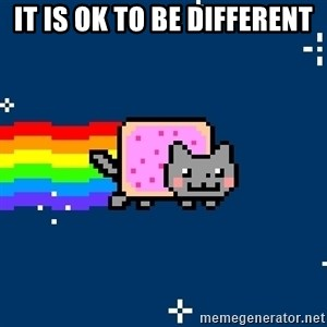 Nyancat - IT IS OK TO BE DIFFERENT