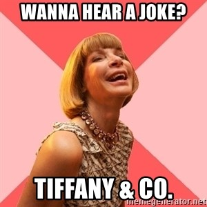 Amused Anna Wintour - Wanna Hear a joke? Tiffany & Co.