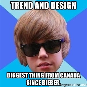 Just Another Justin Bieber - Trend and Design Biggest thing from Canada since Bieber.