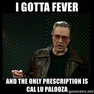 Christopher Walken Cowbell - I gotta fever and the only prescription is Cal Lu Palooza