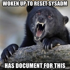 Insane Confession Bear - woken up to reset sysadm has document for this
