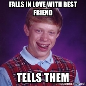 Bad Luck Brian - falls in love with best friend tells them