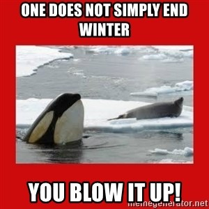 Thanks Obama! - One Does Not Simply End Winter You Blow It Up!
