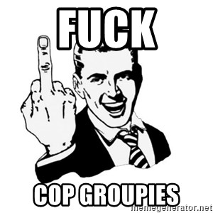 middle finger - FUCK COP GROUPIES