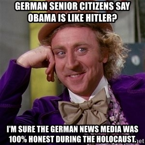 Willy Wonka - german senior citizens say obama is like hitler? i'm sure the german news media was 100% honest during the holocaust.