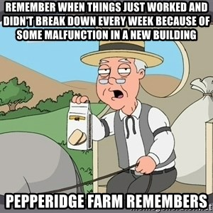 Pepperidge farm remembers 1 - Remember when things just worked and didn't break down every week because of some malfunction in a new building pepperidge farm remembers