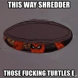 Spiderman in Sewer - This way Shredder  Those fucking turtles e