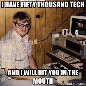 Nerd - I have fifty thousand tech And I will hit you in the mouth
