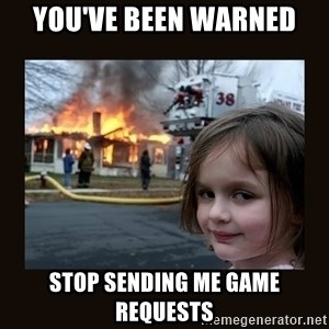 burning house girl - YOU'VE BEEN WARNED Stop sending me game requests