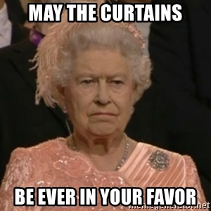 Unhappy Queen - May the curtains be ever in your favor