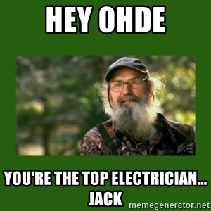 Si Robertson - Hey Ohde you're the top electrician... jack