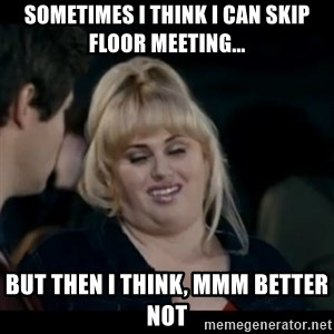 Better Not - Sometimes I think I can skip floor meeting... But then I think, mmm better not