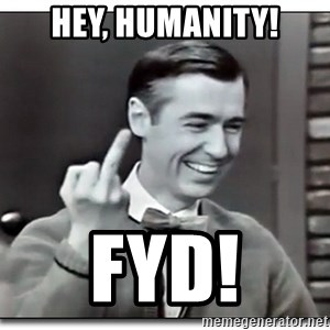 Mr Rogers gives the finger - Hey, Humanity! FYD!