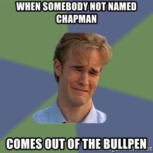 Sad Face Guy - When somebody not named Chapman comes out of the bullpen
