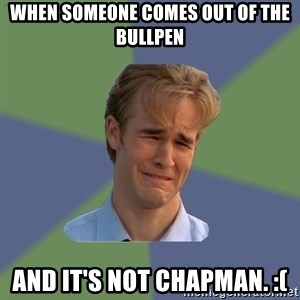 Sad Face Guy - When someone comes out of the bullpen and it's not Chapman. :(