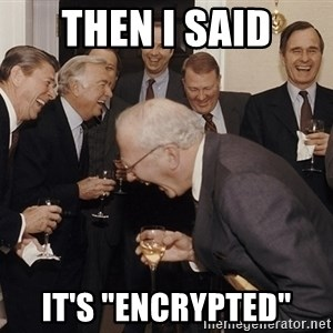 "And Then I Said - then I said It's ""encrypted"""