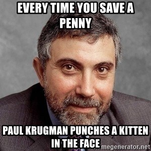 Krugman - Every time you save a penny Paul Krugman punches a kitten in the face