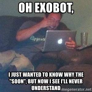 "Meme Dad - oh Exobot, I just wanted to know why the ""soon"", but now I see I'll never understand"
