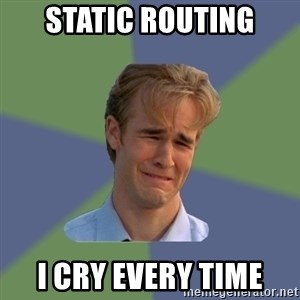 Sad Face Guy - Static routing I cry every time