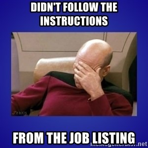 Picard facepalm  - Didn't Follow the instructions from the job listing
