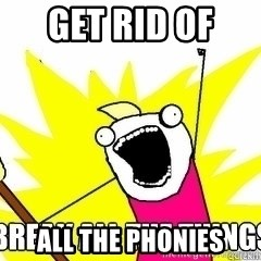 Break All The Things - Get rid of  all the phonies