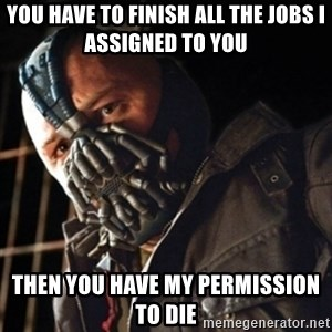 Only then you have my permission to die - You have to finish all the jobs I assigned to you Then you have my permission to die