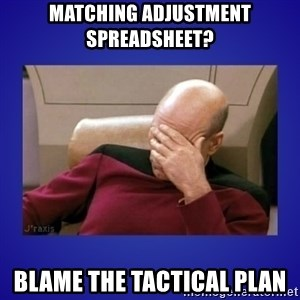 Picard facepalm  - matching adjustment spreadsheet? blame the tactical plan
